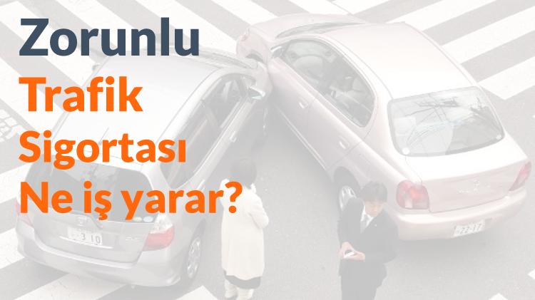 Zorunlu Trafik Sigortası Ne İşe Yarar?